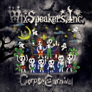 Mix Speaker's,Inc./Corpse Carnival