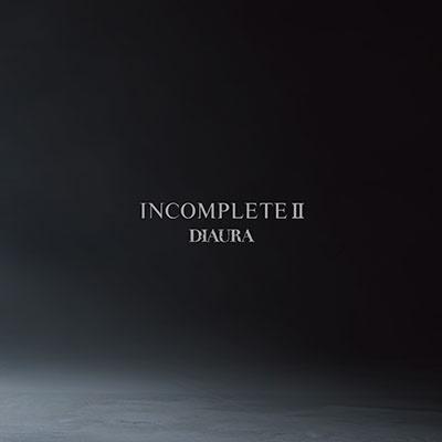 DIAURA/INCOMPLETE Ⅱ【初回盤】