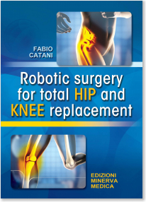 Robotic Surgery for Total Hip and Knee Replacement**Edizioni Minerva Medica/Catani/9788855320153**