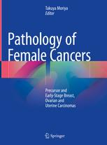 Pathology of Female Cancers**9789811086052/Springer/Takuya Mor/978-981-10-8605-2**