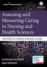 Assessing and Measuring Caring in Nursing and Health Sciences 3rd Ed.**Springer Pub/9780826195418**
