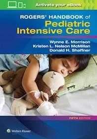 Rogers' Handbook of Pediatric Intensive Care**Wolters Kluwer/Wynne E.Morrison/9781496347534**
