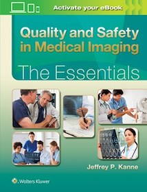 Quality and Safety in Medical Imaging: The Essential**Wolters Kluwer/Kanne/9781451186864**