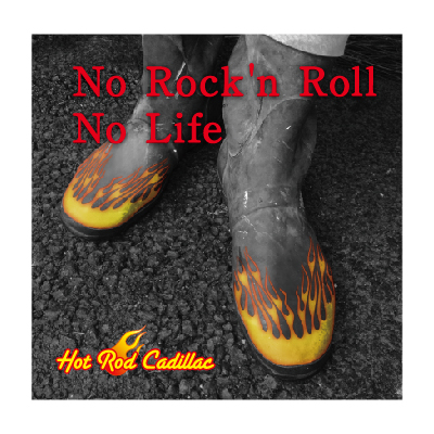 HOT ROD CADILLAC 「 NO ROCK'N ROLL NO LIFE 」
